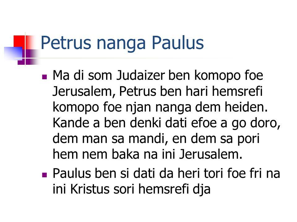 Petrus nanga Paulus Ma di som Judaizer ben komopo foe Jerusalem, Petrus ben hari hemsrefi komopo foe njan nanga dem heiden.