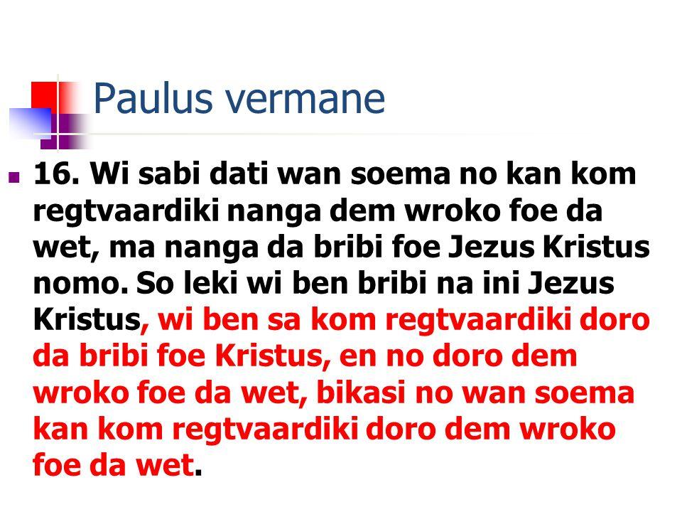 Paulus vermane 16.