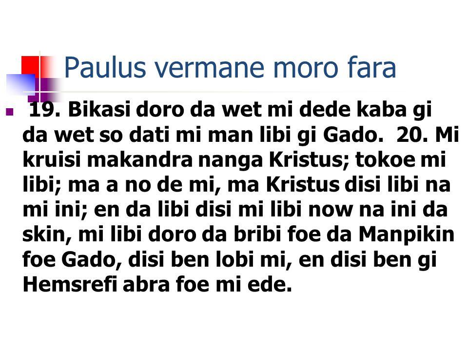 Paulus vermane moro fara 19. Bikasi doro da wet mi dede kaba gi da wet so dati mi man libi gi Gado.