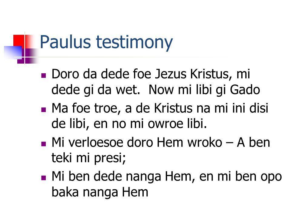 Paulus testimony Doro da dede foe Jezus Kristus, mi dede gi da wet.