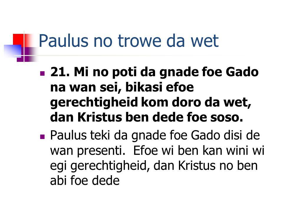 Paulus no trowe da wet 21.