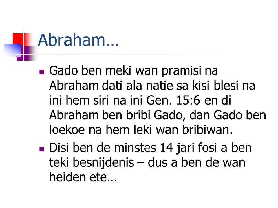 Abraham… Gado ben meki wan pramisi na Abraham dati ala natie sa kisi blesi na ini hem siri na ini Gen.