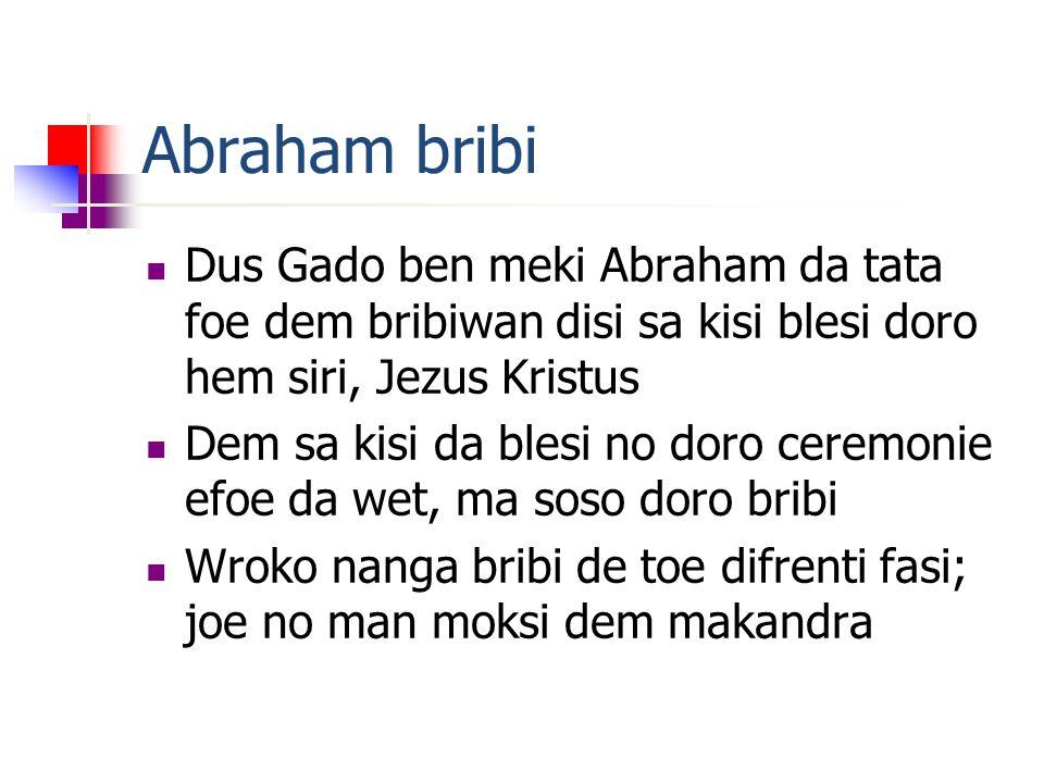 Abraham bribi Dus Gado ben meki Abraham da tata foe dem bribiwan disi sa kisi blesi doro hem siri, Jezus Kristus Dem sa kisi da blesi no doro ceremonie efoe da wet, ma soso doro bribi Wroko nanga bribi de toe difrenti fasi; joe no man moksi dem makandra
