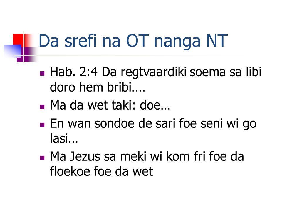 Da srefi na OT nanga NT Hab. 2:4 Da regtvaardiki soema sa libi doro hem bribi….