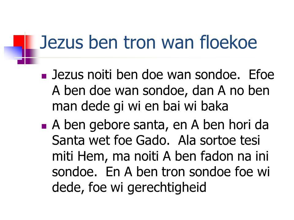 Jezus ben tron wan floekoe Jezus noiti ben doe wan sondoe.