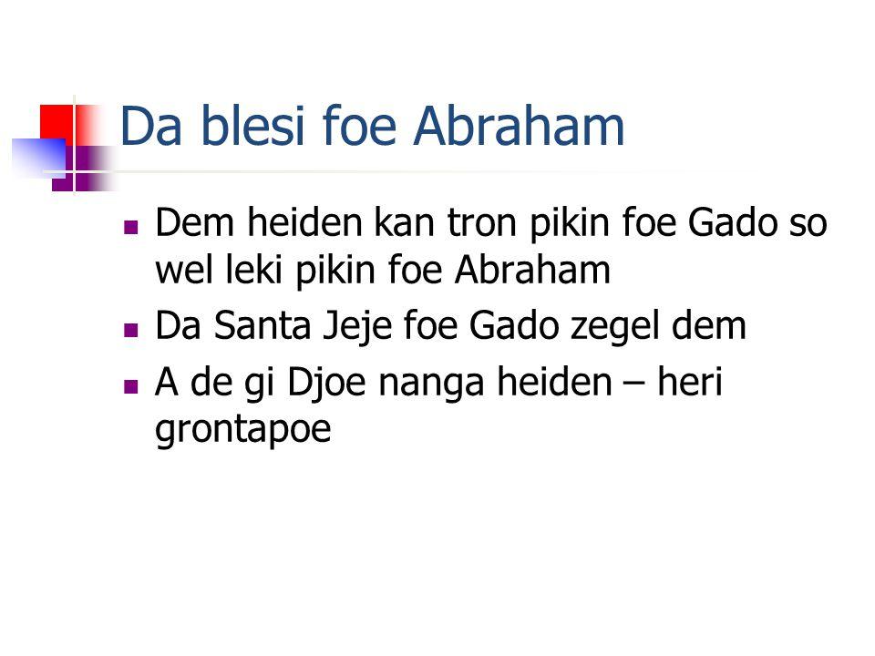 Da blesi foe Abraham Dem heiden kan tron pikin foe Gado so wel leki pikin foe Abraham Da Santa Jeje foe Gado zegel dem A de gi Djoe nanga heiden – heri grontapoe