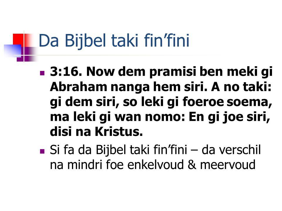 Da Bijbel taki fin'fini 3:16. Now dem pramisi ben meki gi Abraham nanga hem siri.