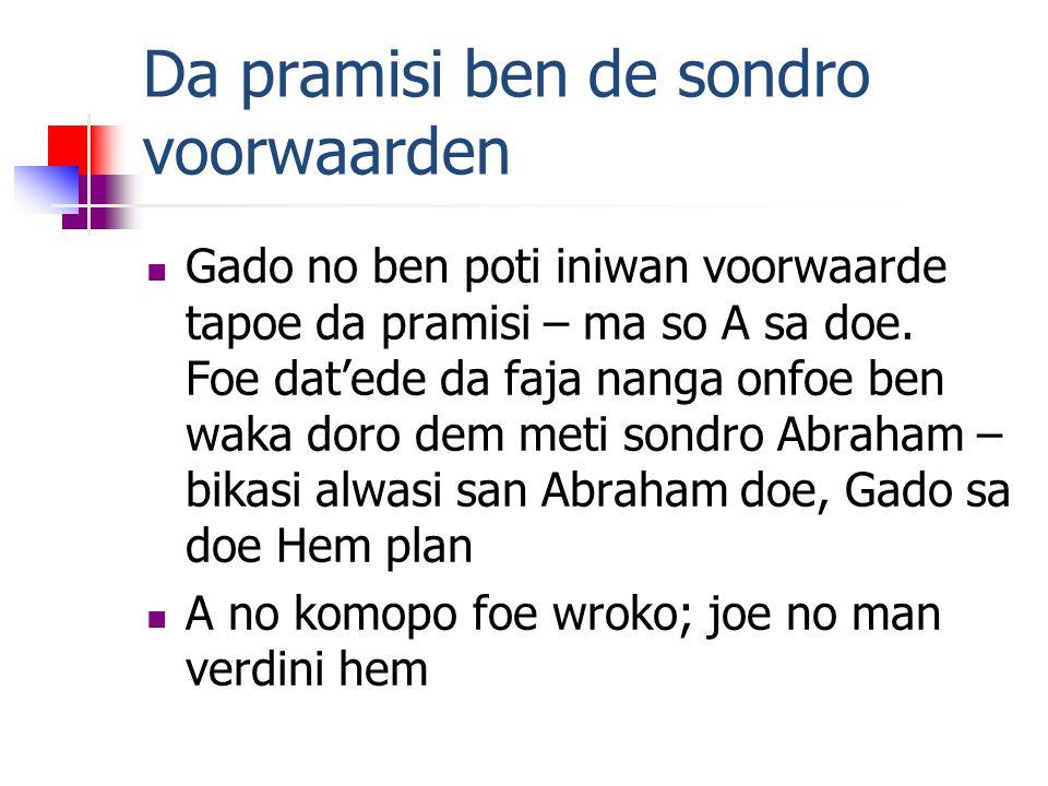 Da pramisi ben de sondro voorwaarden Gado no ben poti iniwan voorwaarde tapoe da pramisi – ma so A sa doe.