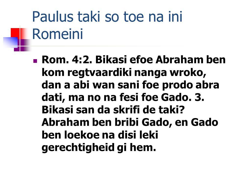 Paulus taki so toe na ini Romeini Rom. 4:2.