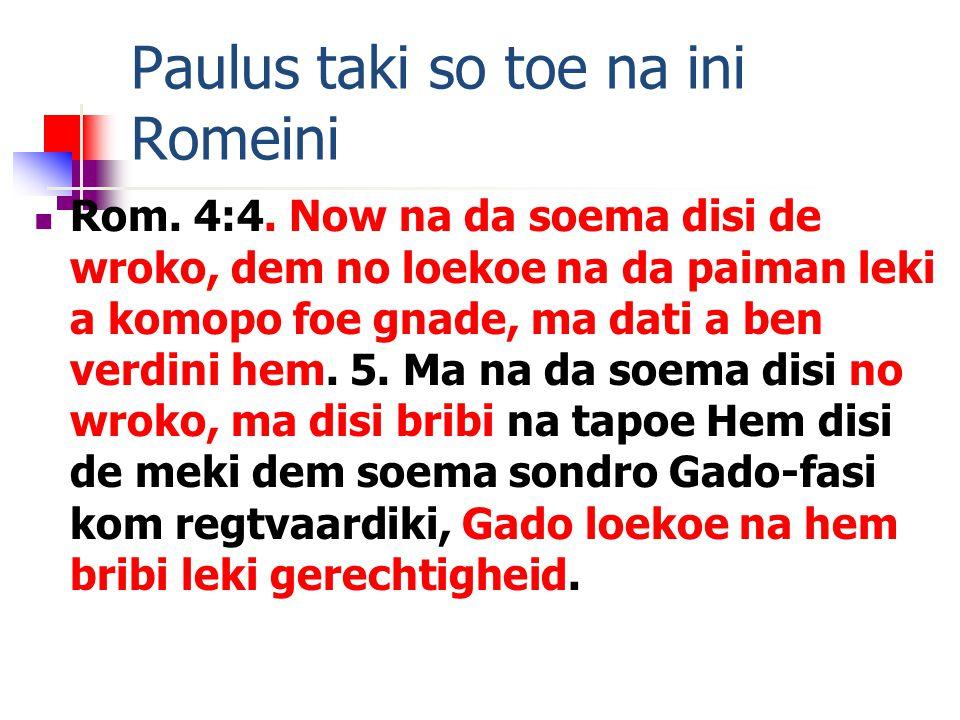 Paulus taki so toe na ini Romeini Rom. 4:4.