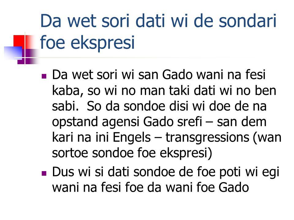 Da wet sori dati wi de sondari foe ekspresi Da wet sori wi san Gado wani na fesi kaba, so wi no man taki dati wi no ben sabi.