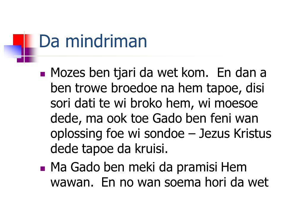 Da mindriman Mozes ben tjari da wet kom.
