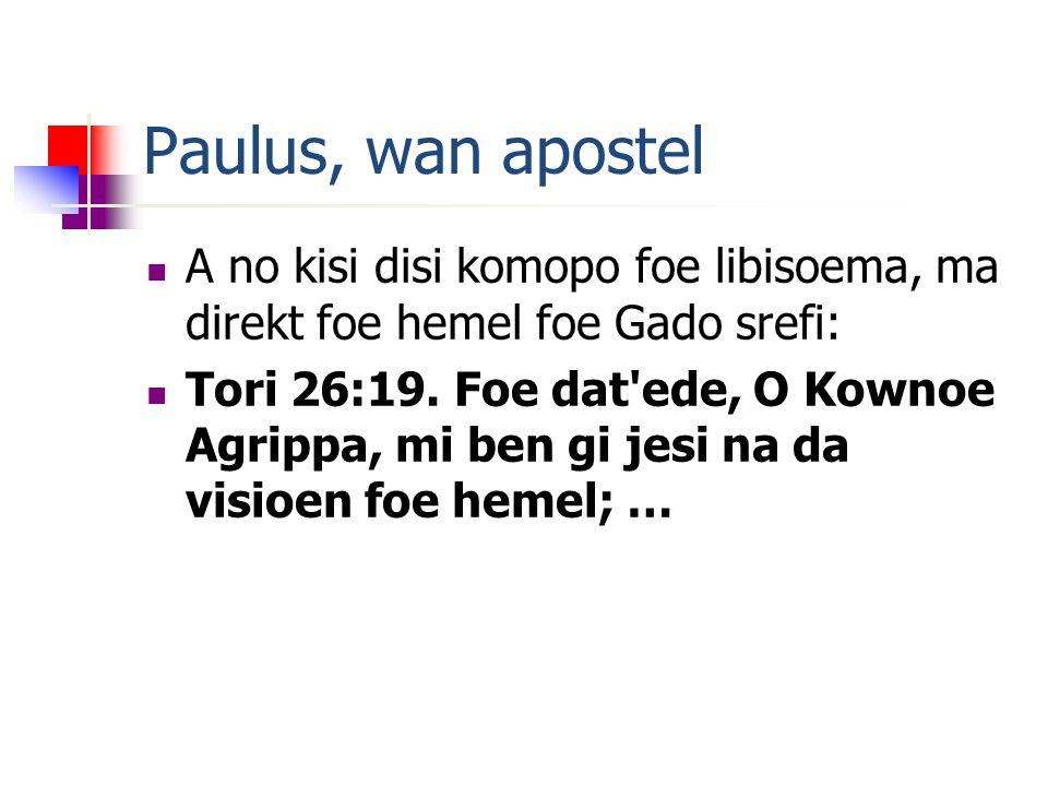 Paulus, wan apostel A no kisi disi komopo foe libisoema, ma direkt foe hemel foe Gado srefi: Tori 26:19.