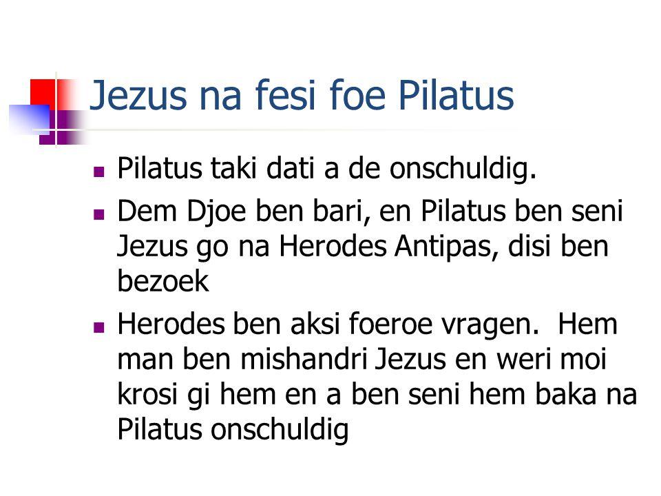 Jezus na fesi foe Pilatus Pilatus taki dati a de onschuldig.