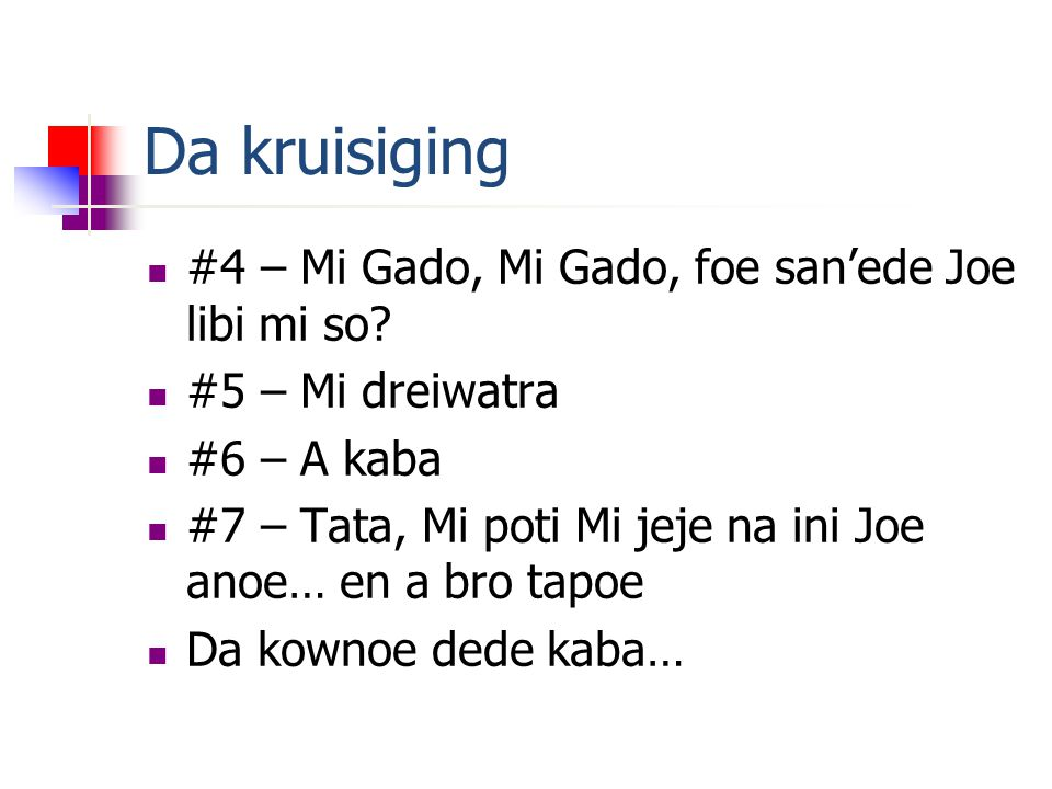 Da kruisiging #4 – Mi Gado, Mi Gado, foe san'ede Joe libi mi so.