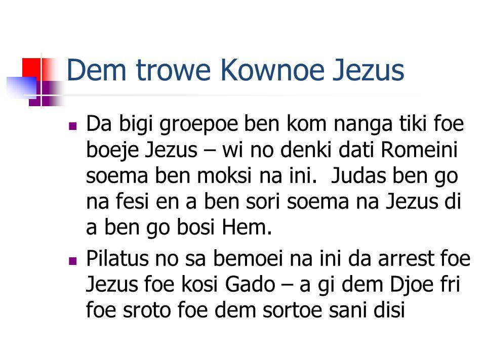 Dem trowe Kownoe Jezus Da bigi groepoe ben kom nanga tiki foe boeje Jezus – wi no denki dati Romeini soema ben moksi na ini.