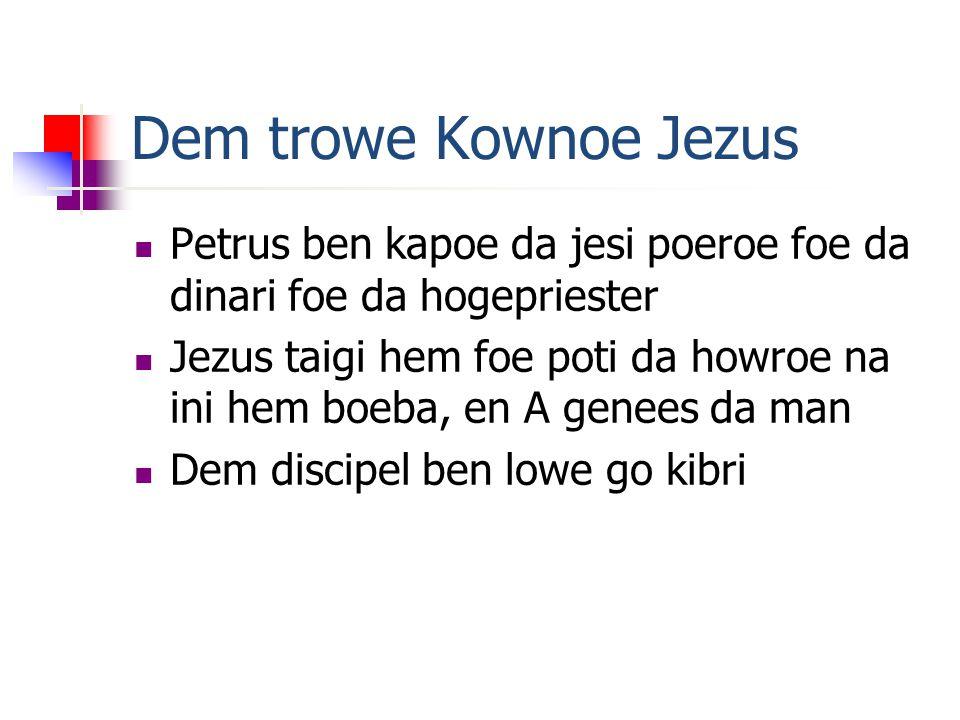 Dem trowe Kownoe Jezus Petrus ben kapoe da jesi poeroe foe da dinari foe da hogepriester Jezus taigi hem foe poti da howroe na ini hem boeba, en A genees da man Dem discipel ben lowe go kibri
