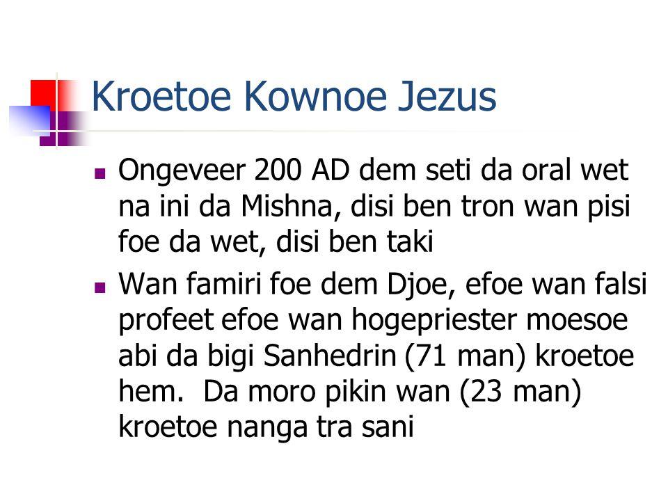 Kroetoe Kownoe Jezus Ongeveer 200 AD dem seti da oral wet na ini da Mishna, disi ben tron wan pisi foe da wet, disi ben taki Wan famiri foe dem Djoe, efoe wan falsi profeet efoe wan hogepriester moesoe abi da bigi Sanhedrin (71 man) kroetoe hem.