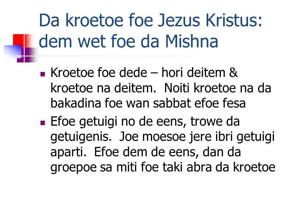 Da kroetoe foe Jezus Kristus: dem wet foe da Mishna Kroetoe foe dede – hori deitem & kroetoe na deitem.