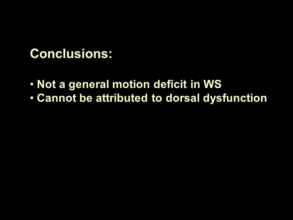 Conclusions: Not a general motion deficit in WS Cannot be attributed to dorsal dysfunction