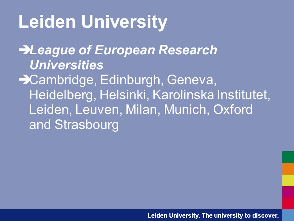 Leiden University  League of European Research Universities  Cambridge, Edinburgh, Geneva, Heidelberg, Helsinki, Karolinska Institutet, Leiden, Leuven, Milan, Munich, Oxford and Strasbourg