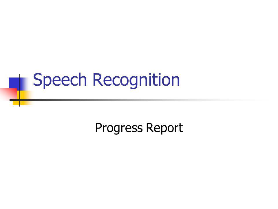 Speech Recognition Progress Report