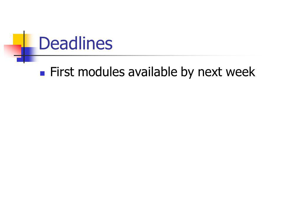 Deadlines First modules available by next week