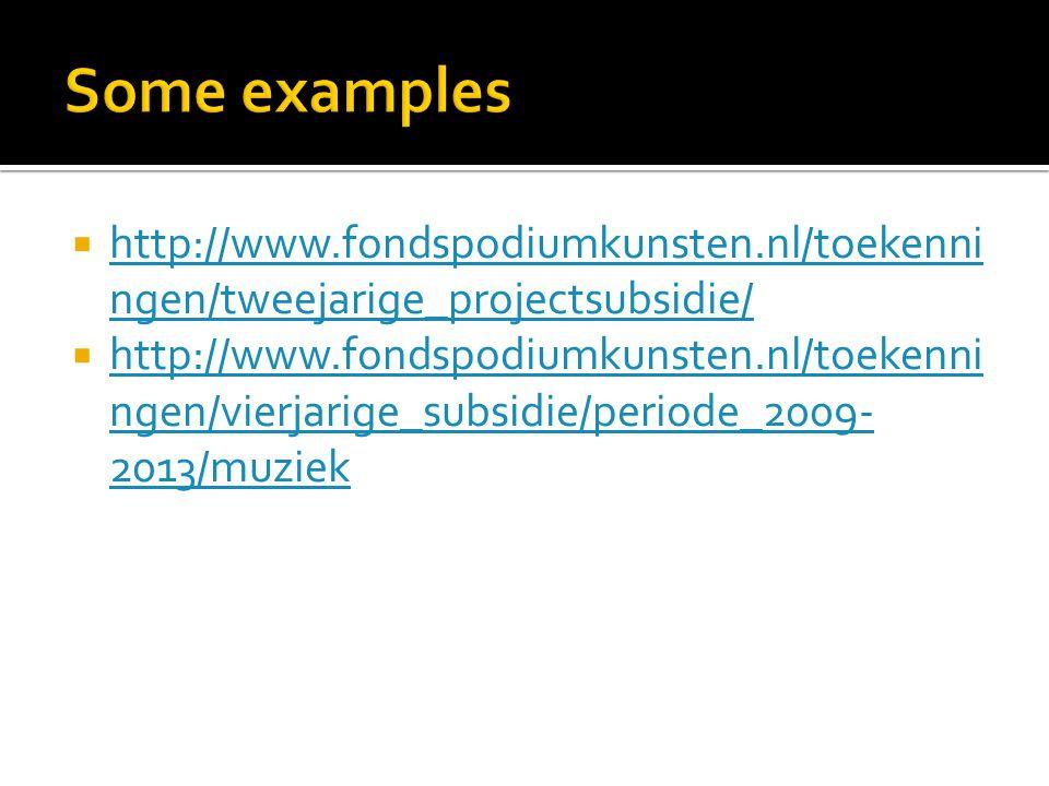  http://www.fondspodiumkunsten.nl/toekenni ngen/tweejarige_projectsubsidie/ http://www.fondspodiumkunsten.nl/toekenni ngen/tweejarige_projectsubsidie/  http://www.fondspodiumkunsten.nl/toekenni ngen/vierjarige_subsidie/periode_2009- 2013/muziek http://www.fondspodiumkunsten.nl/toekenni ngen/vierjarige_subsidie/periode_2009- 2013/muziek