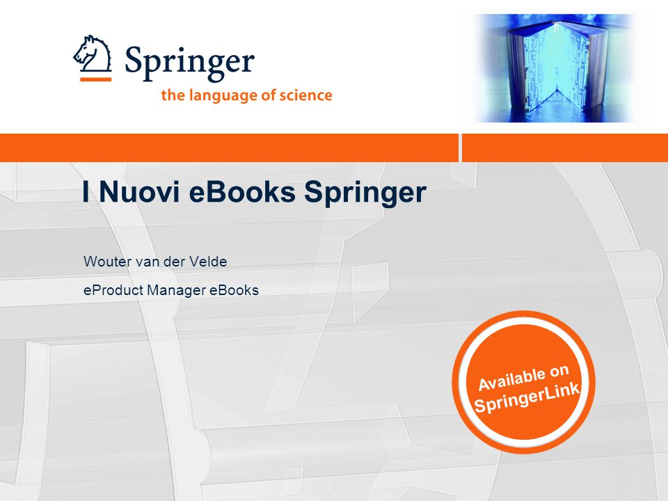 I Nuovi eBooks Springer Wouter van der Velde eProduct Manager eBooks Available on SpringerLink