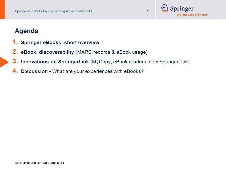 Springer eBooks Collection | www.springer.com/ebooks16 Wouter van der Velde | eProduct Manager eBooks Agenda 1.