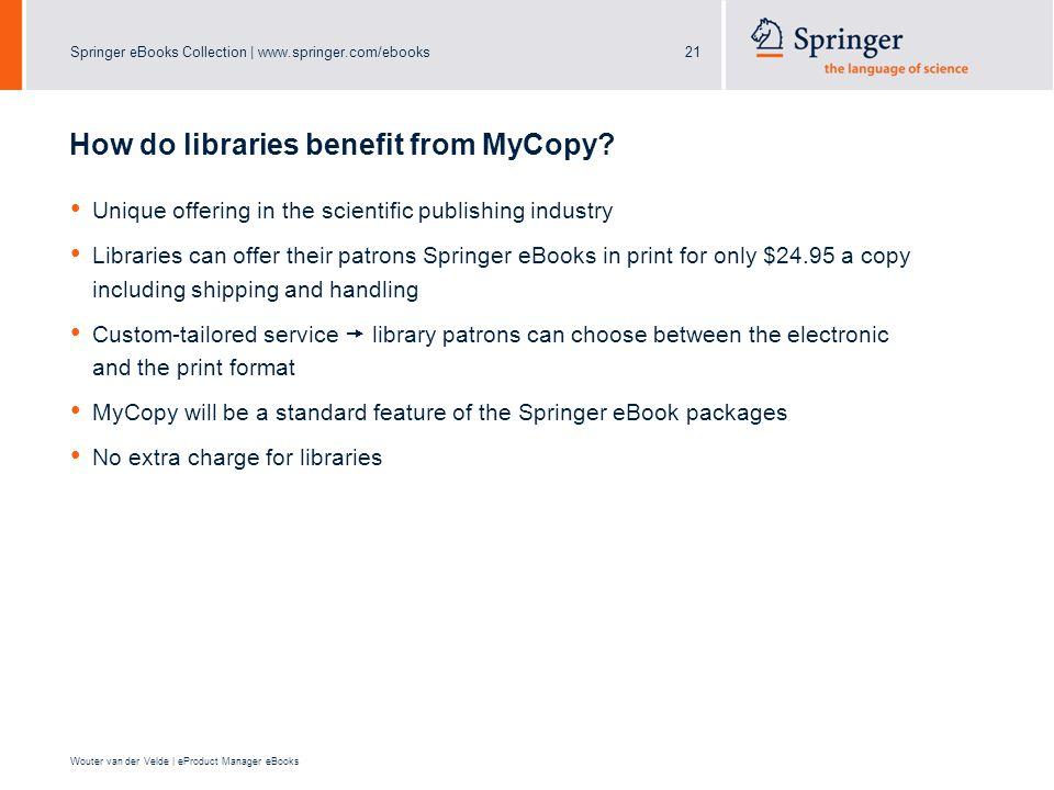 Springer eBooks Collection | www.springer.com/ebooks21 Wouter van der Velde | eProduct Manager eBooks How do libraries benefit from MyCopy.