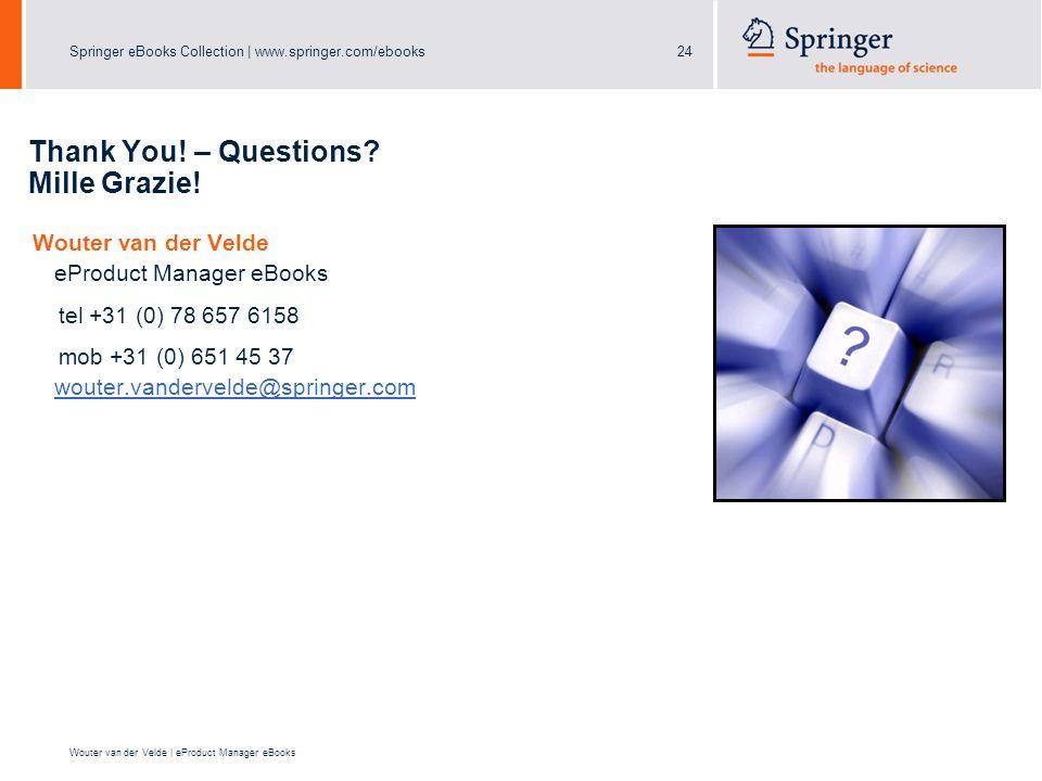 Springer eBooks Collection | www.springer.com/ebooks24 Wouter van der Velde | eProduct Manager eBooks Thank You.