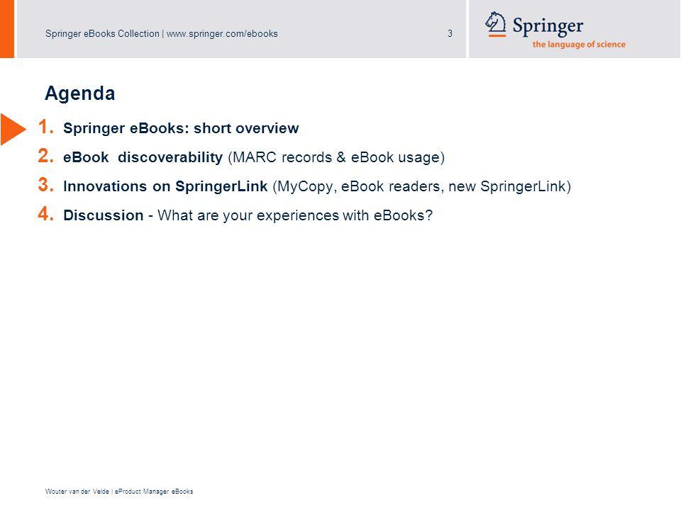Springer eBooks Collection | www.springer.com/ebooks3 Wouter van der Velde | eProduct Manager eBooks Agenda 1. Springer eBooks: short overview 2. eBoo