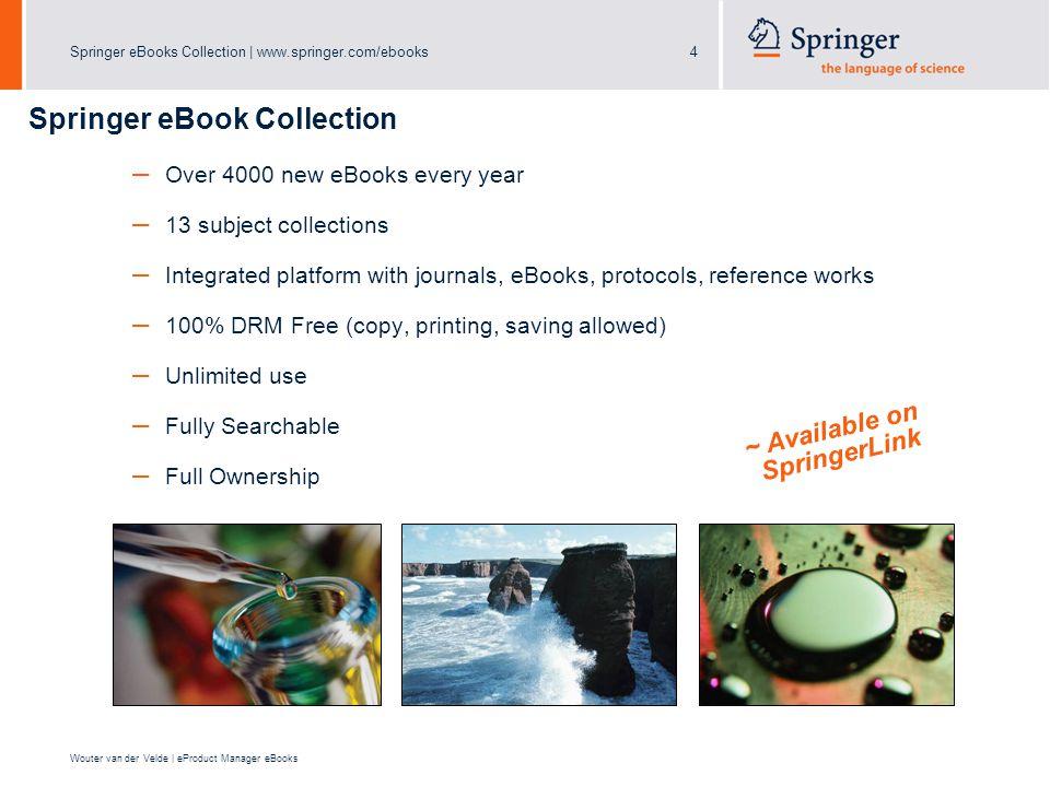 Springer eBooks Collection | www.springer.com/ebooks4 Wouter van der Velde | eProduct Manager eBooks Springer eBook Collection – Over 4000 new eBooks