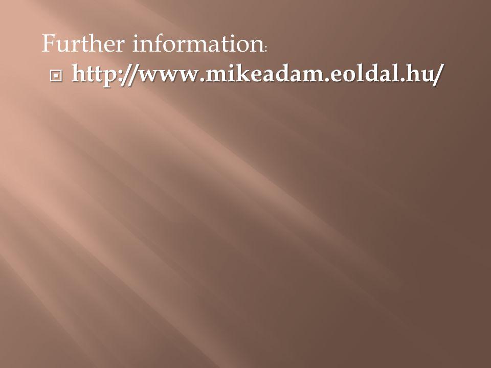Further information :  http://www.mikeadam.eoldal.hu/
