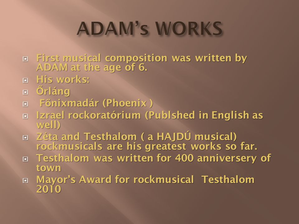  First musical composition was written by ADAM at the age of 6.