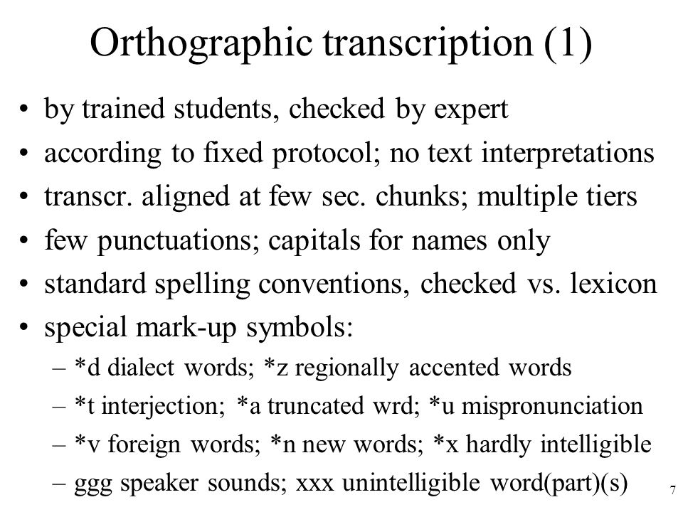 7 Orthographic transcription (1) by trained students, checked by expert according to fixed protocol; no text interpretations transcr.