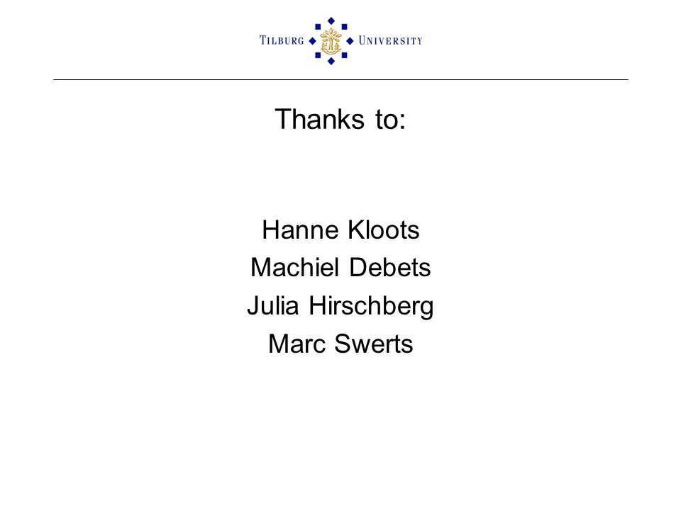 Thanks to: Hanne Kloots Machiel Debets Julia Hirschberg Marc Swerts