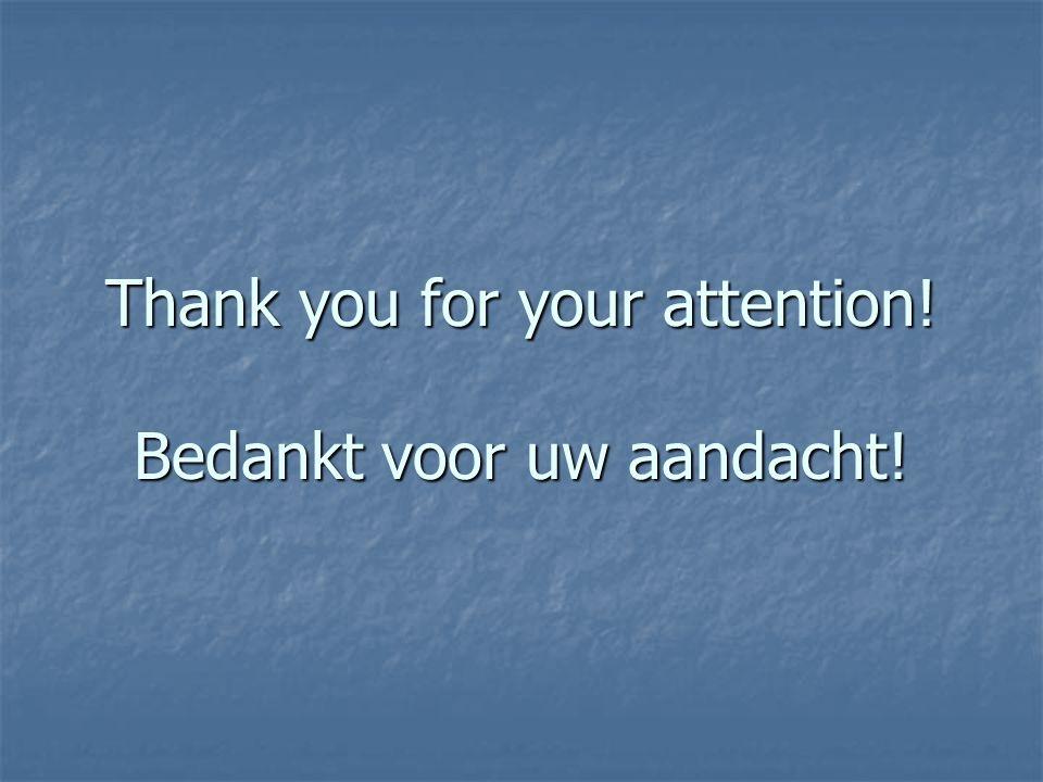Thank you for your attention! Bedankt voor uw aandacht!