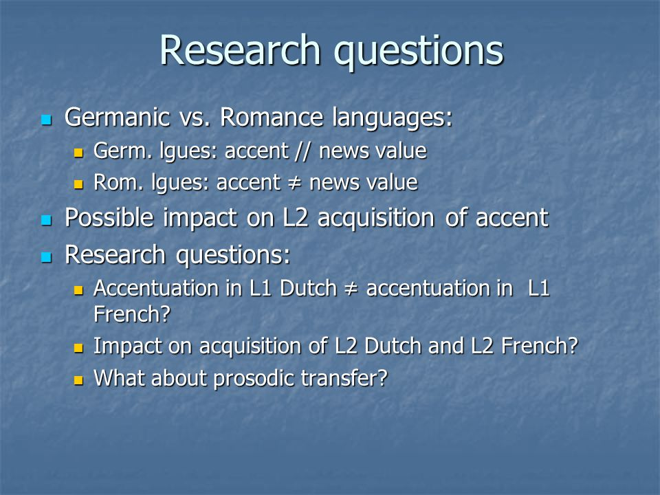 Research questions Germanic vs. Romance languages: Germanic vs.