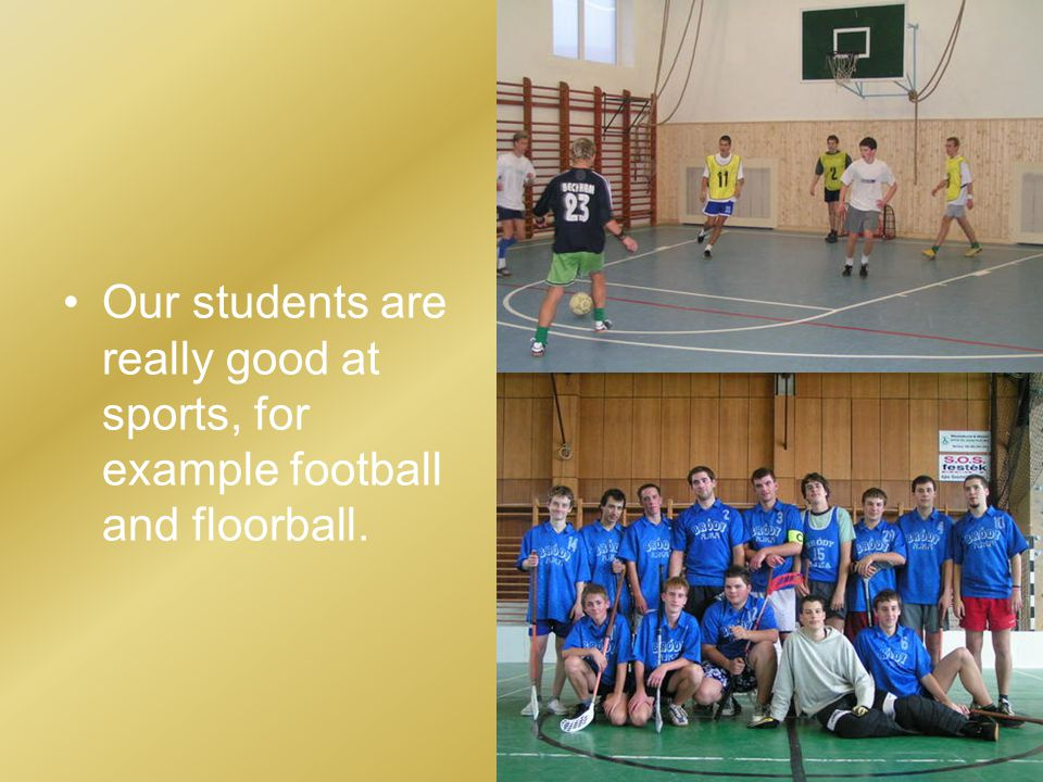Our students are really good at sports, for example football and floorball.