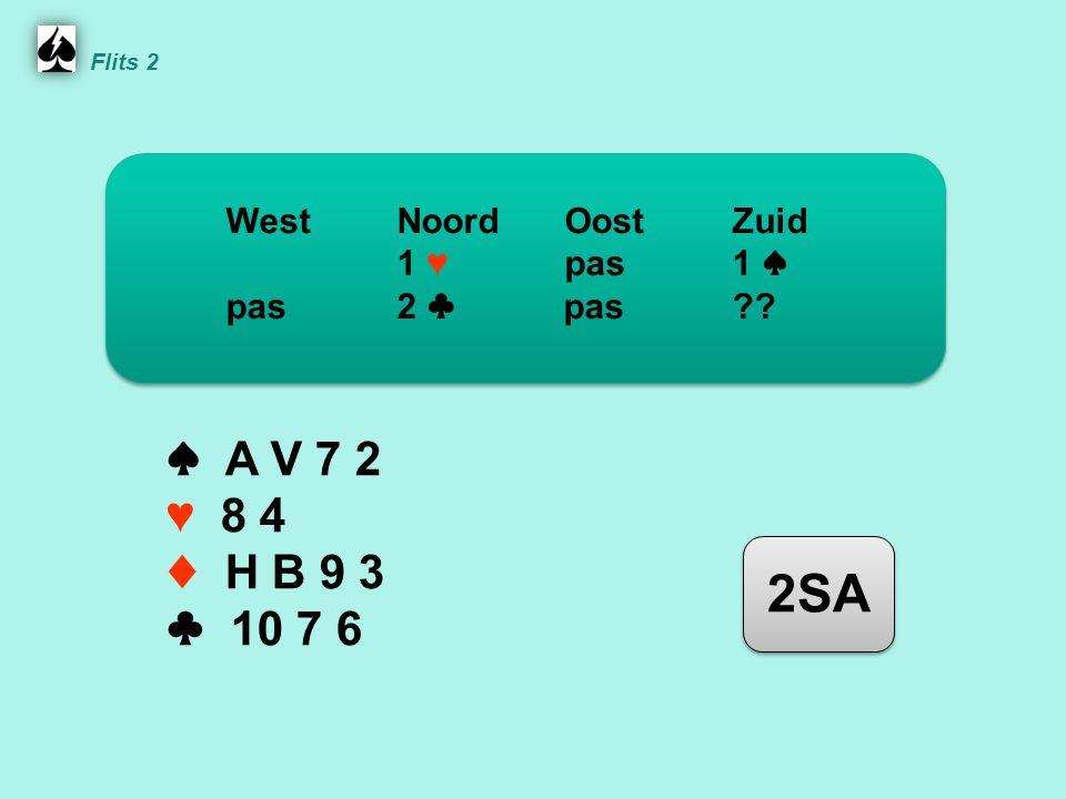 Noord ♠ A V 7 2 ♥ 8 4 ♦ H B 9 3 ♣ 10 7 6 WestNoordOostZuid 1 ♥ pas 1 ♠ pas 2 ♣ pas 2SA Flits 2