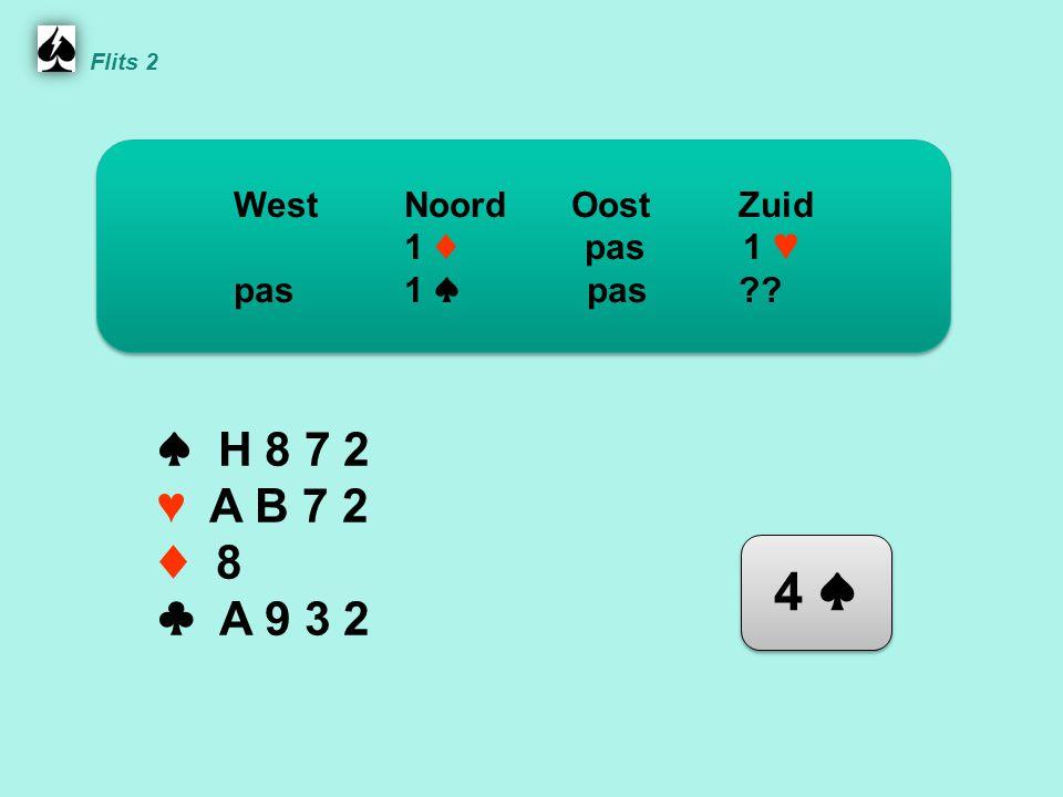Noord ♠ H 8 7 2 ♥ A B 7 2 ♦ 8 ♣ A 9 3 2 WestNoordOostZuid 1 ♦ pas 1 ♥ pas 1 ♠ pas 4 ♠ Flits 2