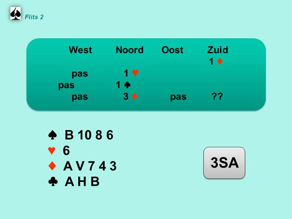 Noord ♠ B 10 8 6 ♥ 6 ♦ A V 7 4 3 ♣ A H B WestNoordOostZuid 1 ♦ pas 1 ♥ pas1 ♠ pas 3 ♦ pas .