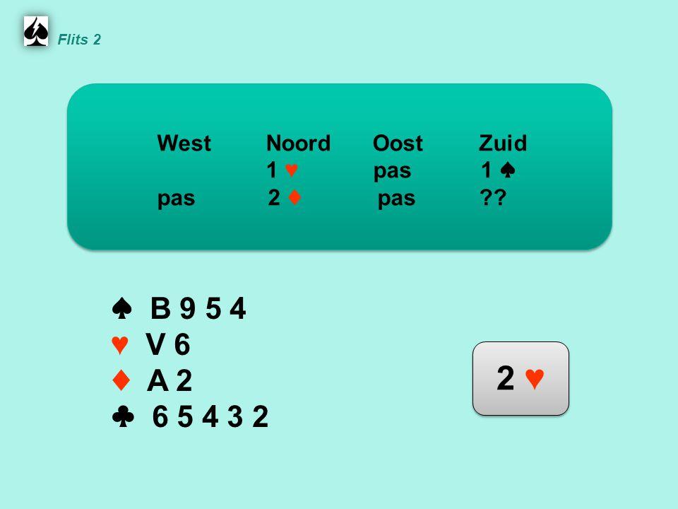 Noord ♠ B 9 5 4 ♥ V 6 ♦ A 2 ♣ 6 5 4 3 2 WestNoordOostZuid 1 ♥ pas 1 ♠ pas 2 ♦ pas .