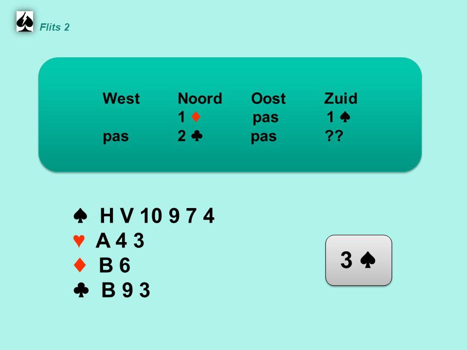 Noord ♠ H V 10 9 7 4 ♥ A 4 3 ♦ B 6 ♣ B 9 3 WestNoordOostZuid 1 ♦ pas 1 ♠ pas 2 ♣ pas .