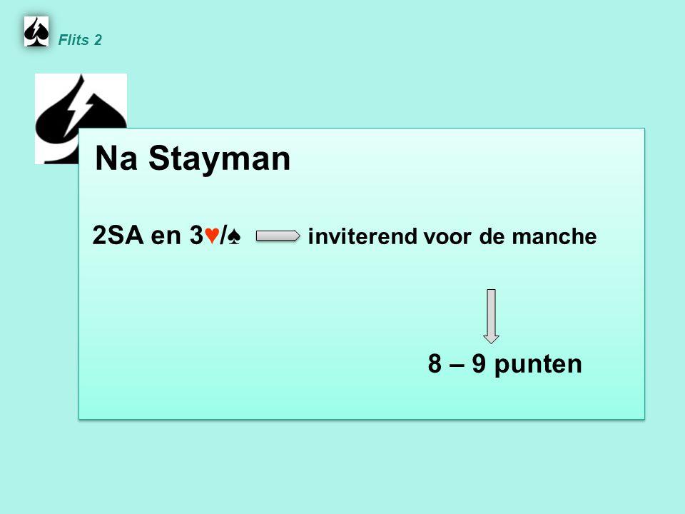 Na Stayman 2SA en 3 ♥ / ♠ inviterend voor de manche 8 – 9 punten Na Stayman 2SA en 3 ♥ / ♠ inviterend voor de manche 8 – 9 punten Flits 2