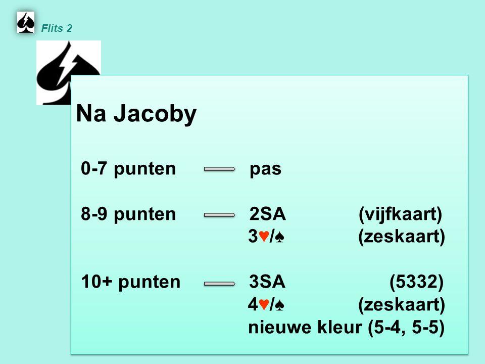 Na Jacoby 0-7 punten pas 8-9 punten 2SA (vijfkaart) 3 ♥ / ♠ (zeskaart) 10+ punten 3SA (5332) 4 ♥ / ♠ (zeskaart) nieuwe kleur (5-4, 5-5) Na Jacoby 0-7 punten pas 8-9 punten 2SA (vijfkaart) 3 ♥ / ♠ (zeskaart) 10+ punten 3SA (5332) 4 ♥ / ♠ (zeskaart) nieuwe kleur (5-4, 5-5) Flits 2