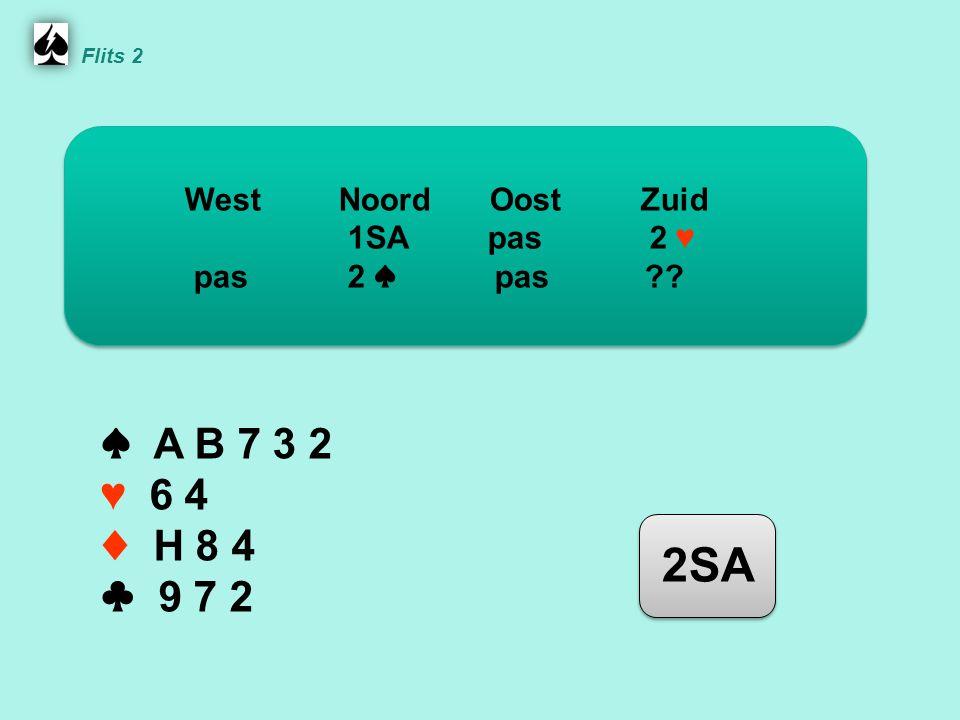 Flits 2 ♠ A B 7 3 2 ♥ 6 4 ♦ H 8 4 ♣ 9 7 2 WestNoordOostZuid 1SA pas 2 ♥ pas 2 ♠ pas 2SA