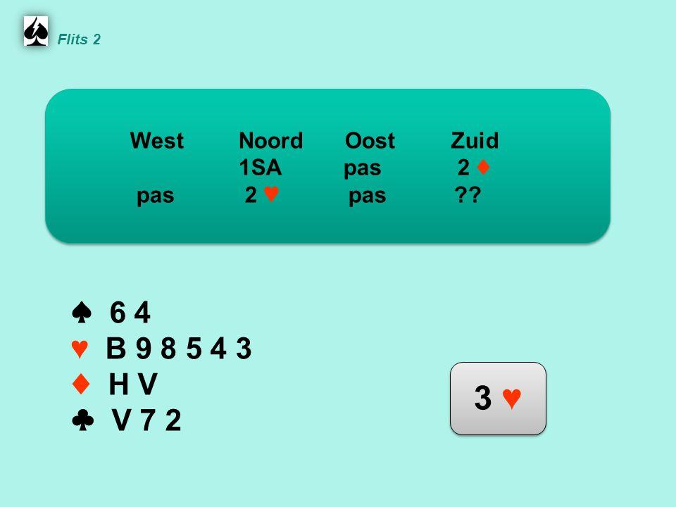Flits 2 ♠ 6 4 ♥ B 9 8 5 4 3 ♦ H V ♣ V 7 2 WestNoordOostZuid 1SA pas 2 ♦ pas 2 ♥ pas .